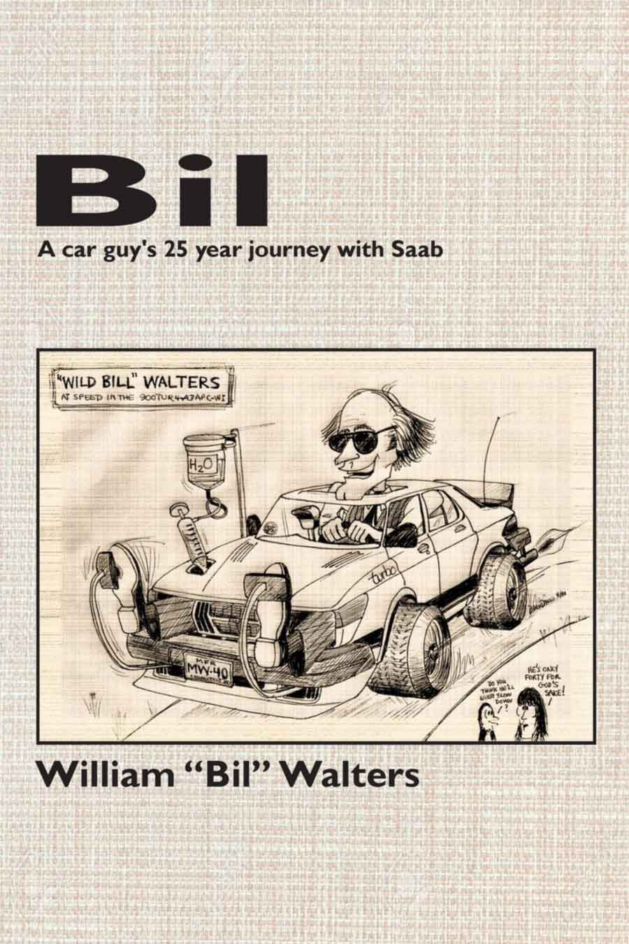 Bil - a Car Guy's 25 Year Journey with SAAB by Bil Walters (2017, Paperback)